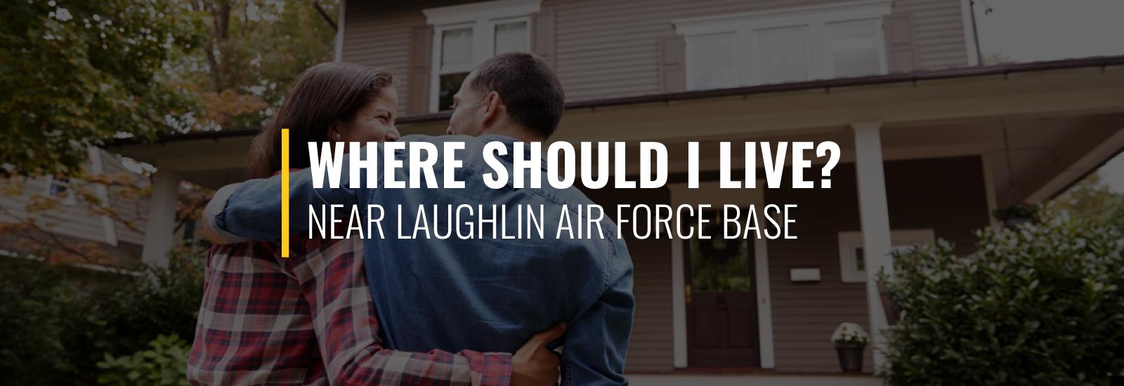 Where To Live Near Laughlin Air Force Base?