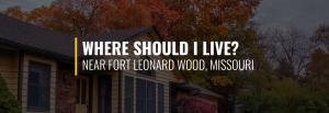 Where Should I Live Near Fort Leonard Wood?