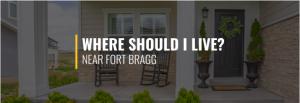 Where Should I Live Near Fort Bragg?