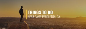 Things to Do Near Camp Pendleton, California