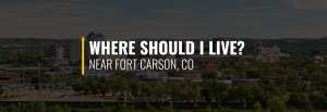 Where Should I Live Near Fort Carson?
