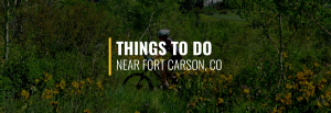 Things to Do Near Fort Carson