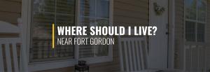 Where Should I Live Near Fort Gordon?
