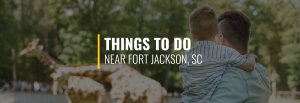 Things to Do Near Fort Jackson