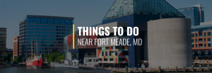 Things to Do Near Fort Meade