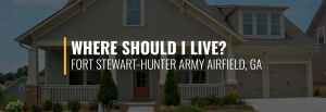 Where Should I Live Near Fort Stewart-Hunter Army Airfield?