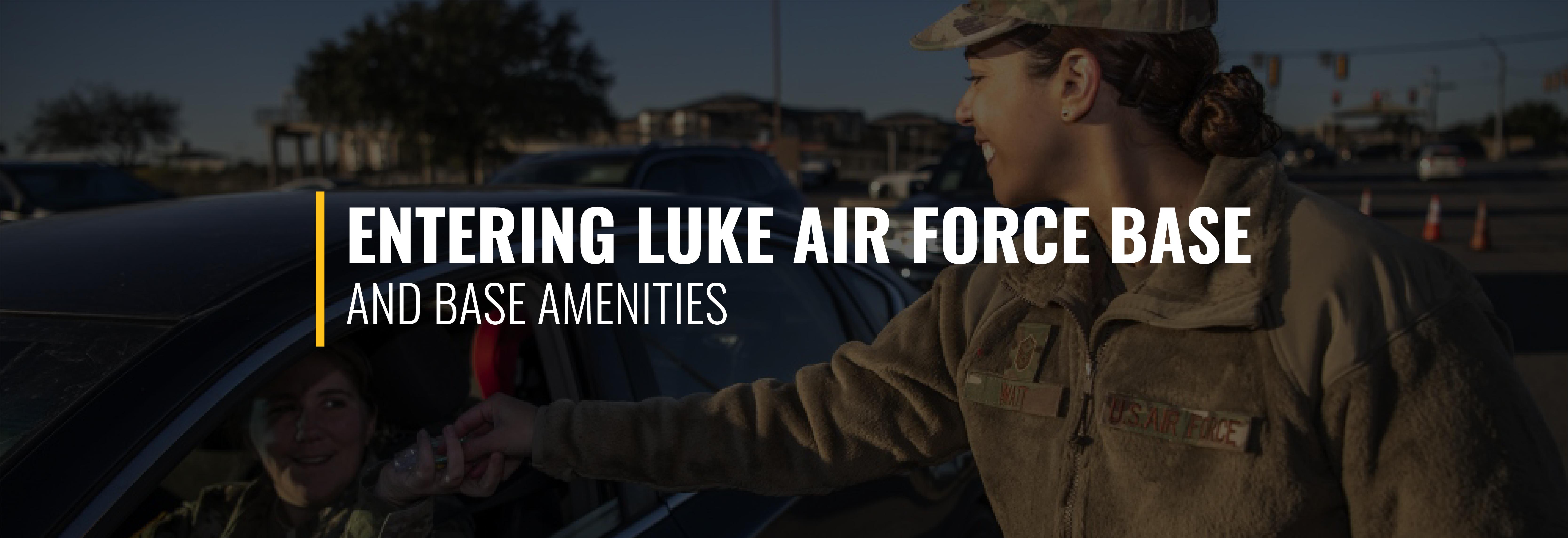 Entering Luke Air Force Base and Base Amenities