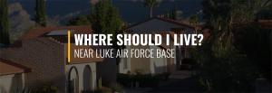 Where Should I Live Near Luke Air Force Base?