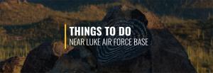 Things to Do Near Luke AFB