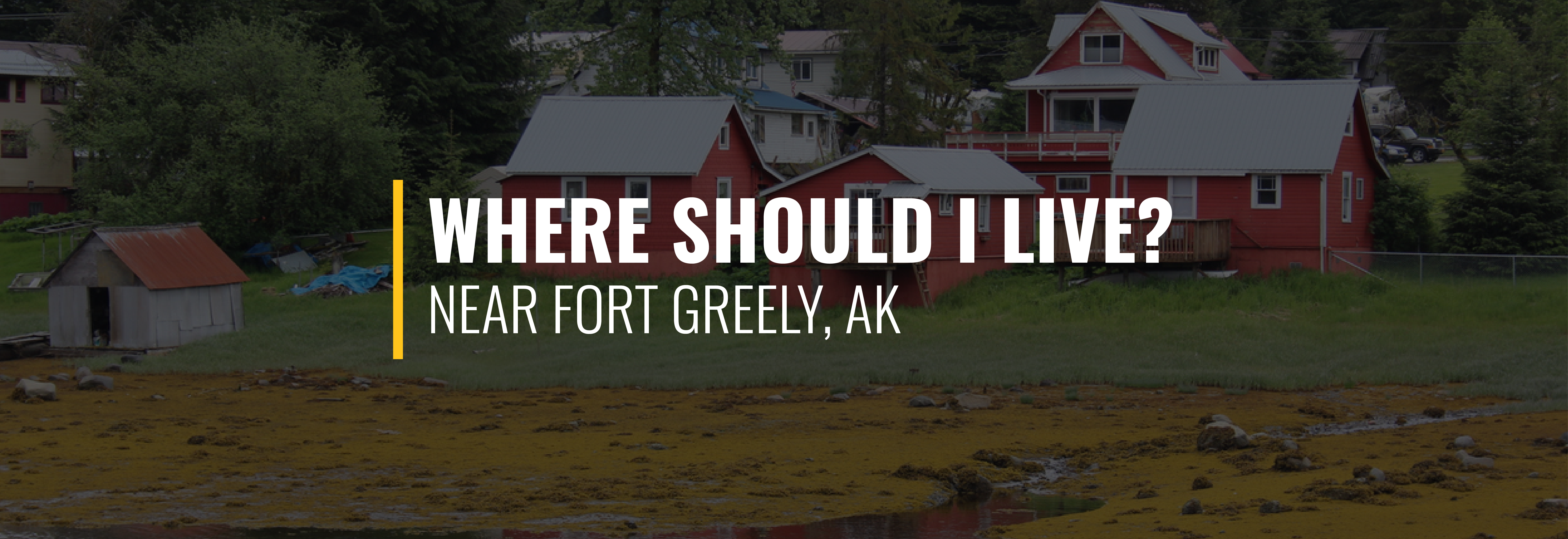 Where Should I Live Near Fort Greely?