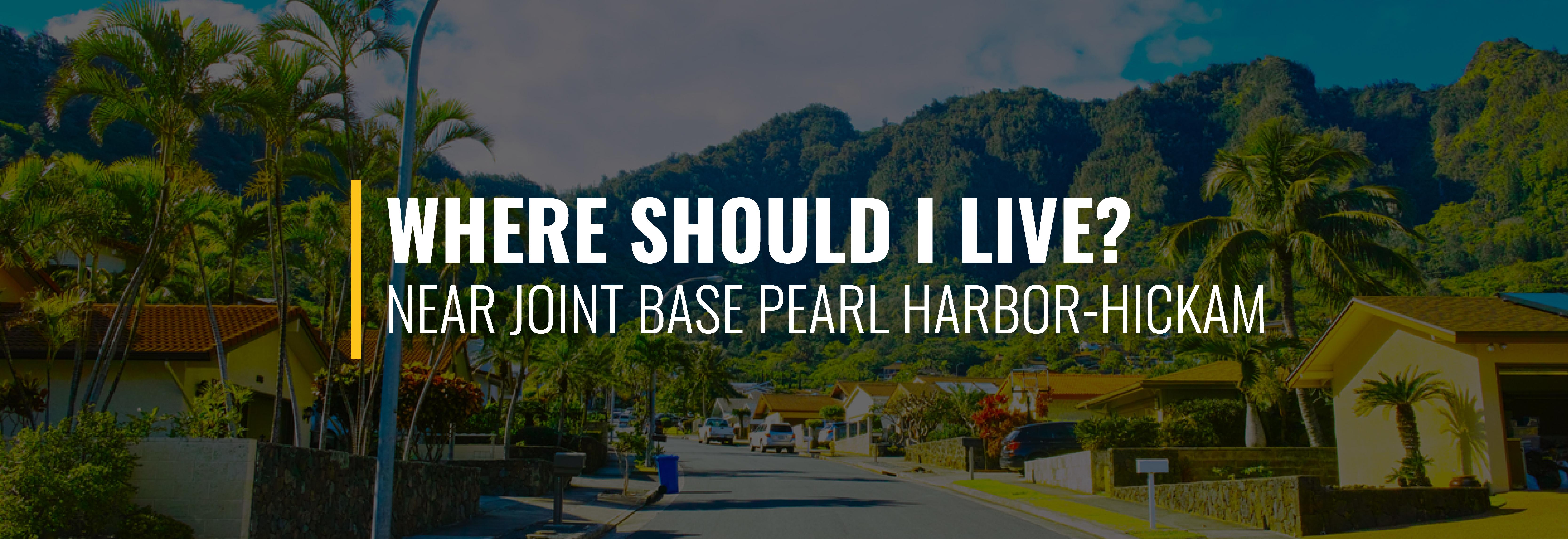 Where Should I Live Near Joint Base Pearl Harbor-Hickam?