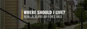 Where Should I Live Near Lackland Air Force Base?