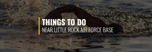 Things to Do Near Little Rock Air Force Base