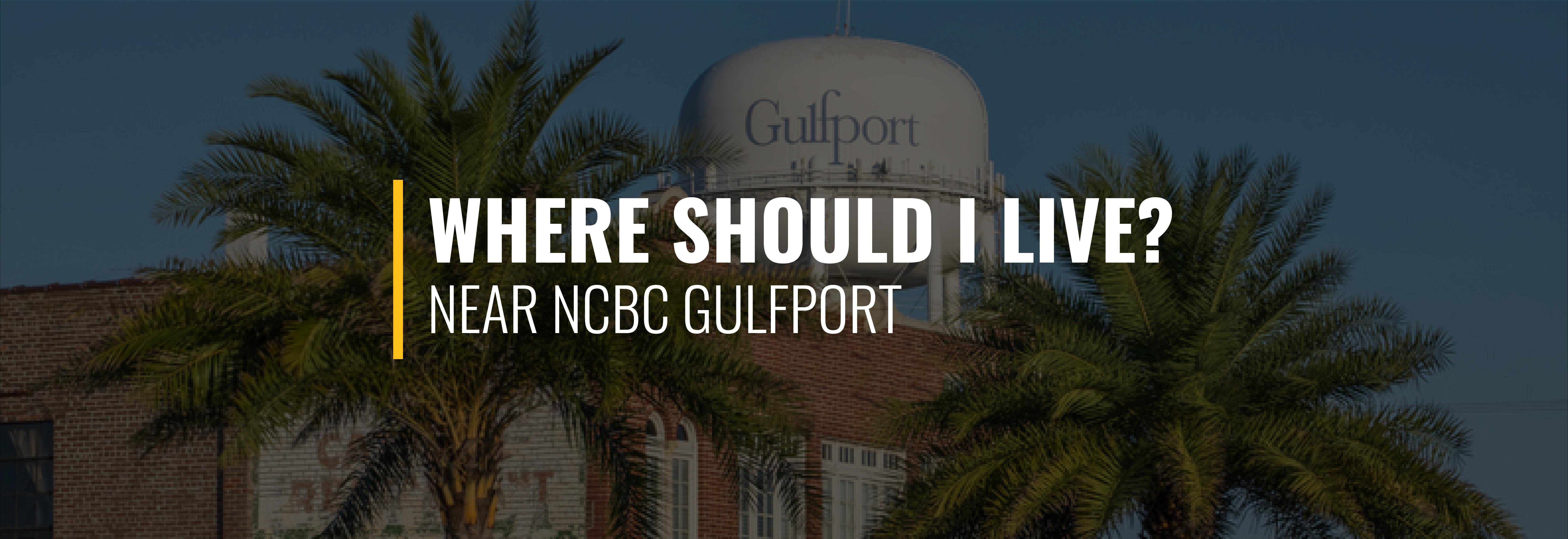 Where Should I Live Near Naval Construction Battalion Center Gulfport?