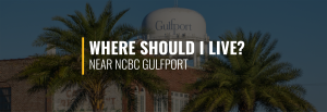 Where Should I Live Near Naval Construction Battalion Center Gulfport?