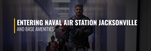 Entering Naval Air Station Jacksonville and Base Amenities