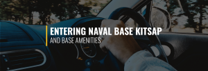 Entering Naval Base Kitsap and Base Amenities