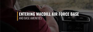 Entering MacDill Air Force Base and Base Amenities