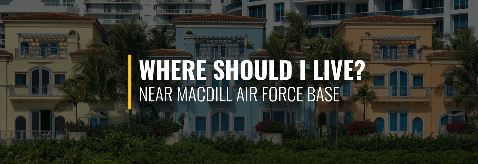 Where Should I Live Near MacDill Air Force Base?