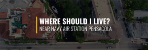 Where Should I Live Near Naval Air Station Pensacola
