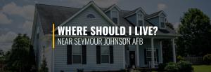 Where Should I Live Near Seymour Johnson AFB?