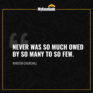 """""""Never was so much owed by so many to so few."""" –Winston Churchill"""