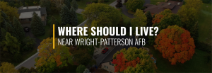 Where Should I Live Near Wright-Patterson AFB?