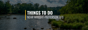 Things to Do Near Wright-Patterson AFB