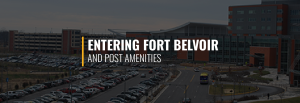 Entering Fort Belvoir and Post Amenities