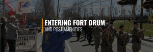 Entering Fort Drum and Post Amenities