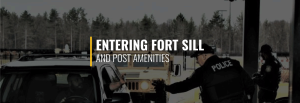 Entering Fort Sill and Post Amenities