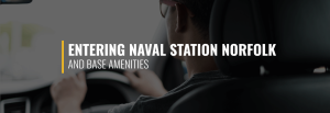Entering Naval Station Norfolk and Base Amenities