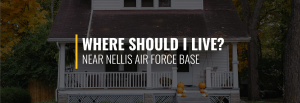 Where Should I Live Near Nellis Air Force Base?