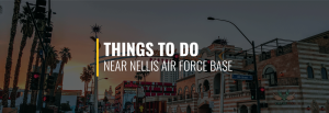 Things to Do Near Nellis Air Force Base