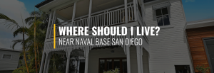 Where Should I Live Near Naval Base San Diego?