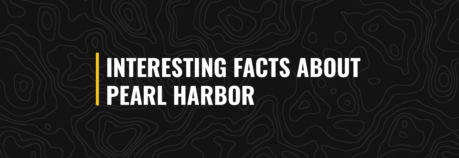 Interesting Facts About Pearl Harbor