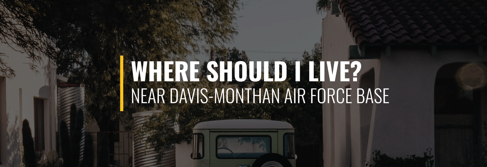 Where Should I Live Near Davis-Monthan AFB?