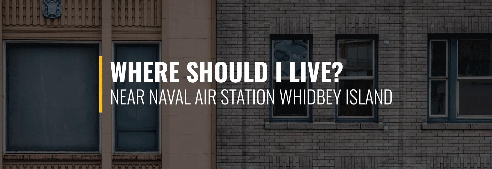 Where Should I Live Near NAS Whidbey Island?