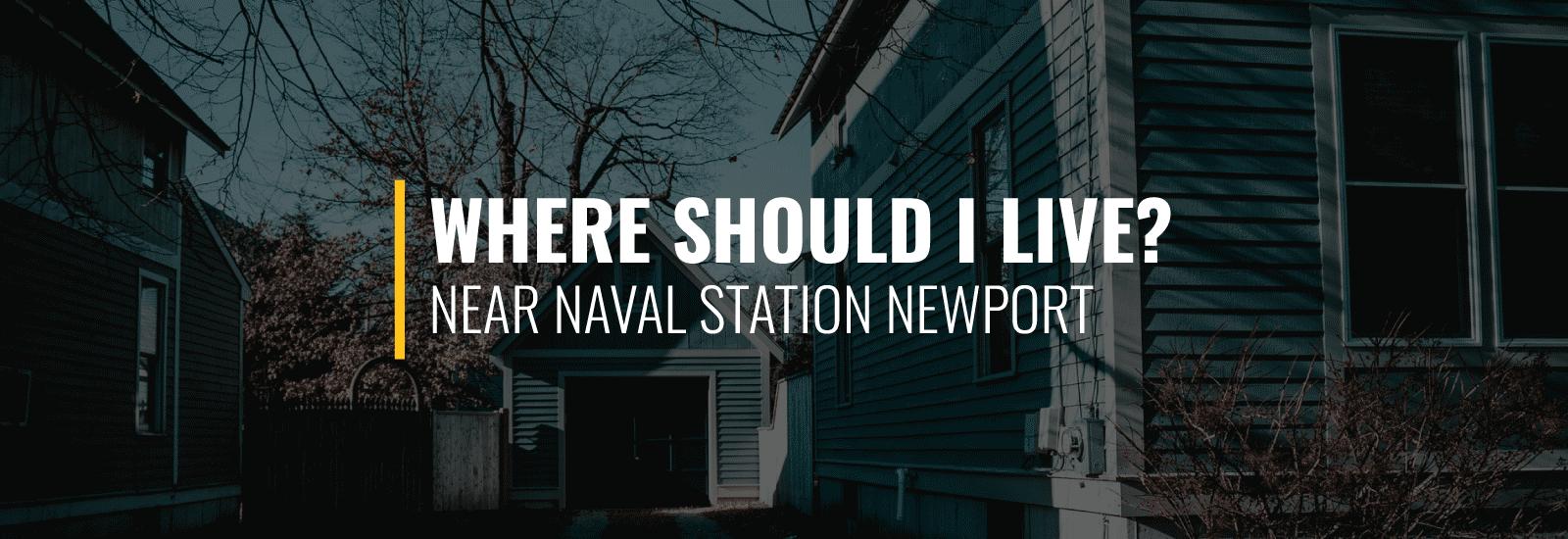 Where Should I Live Near Naval Station Newport?