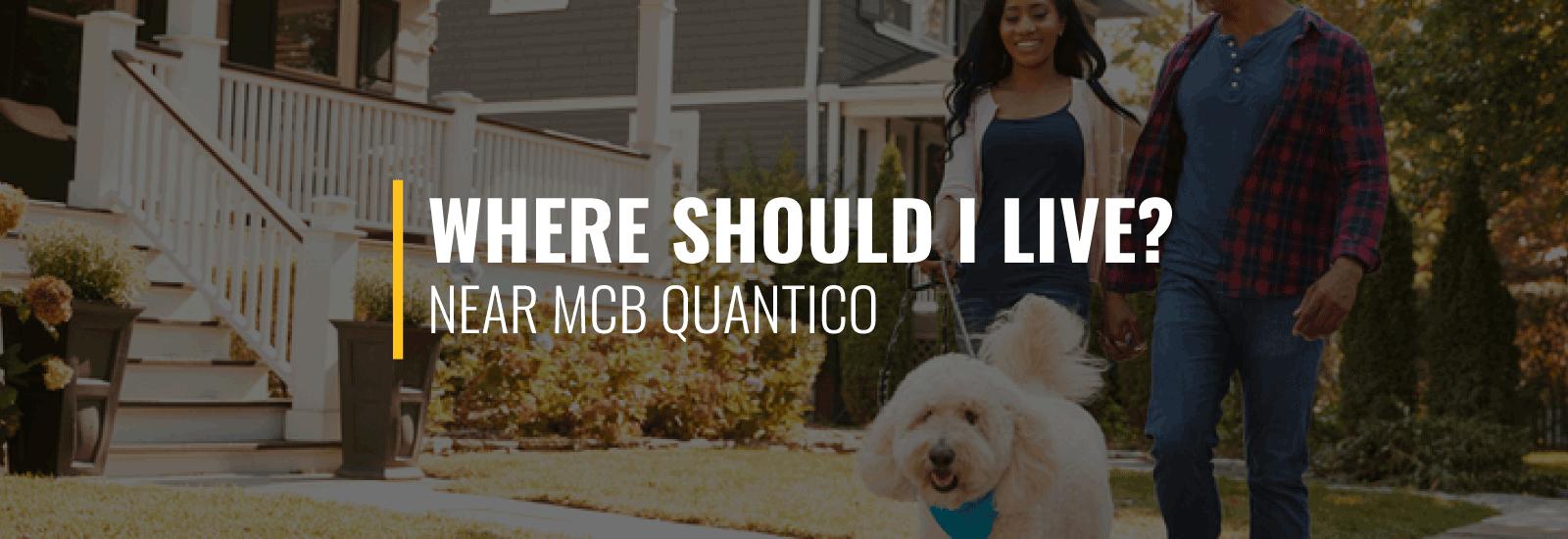 Where Should I Live Near Quantico MCB