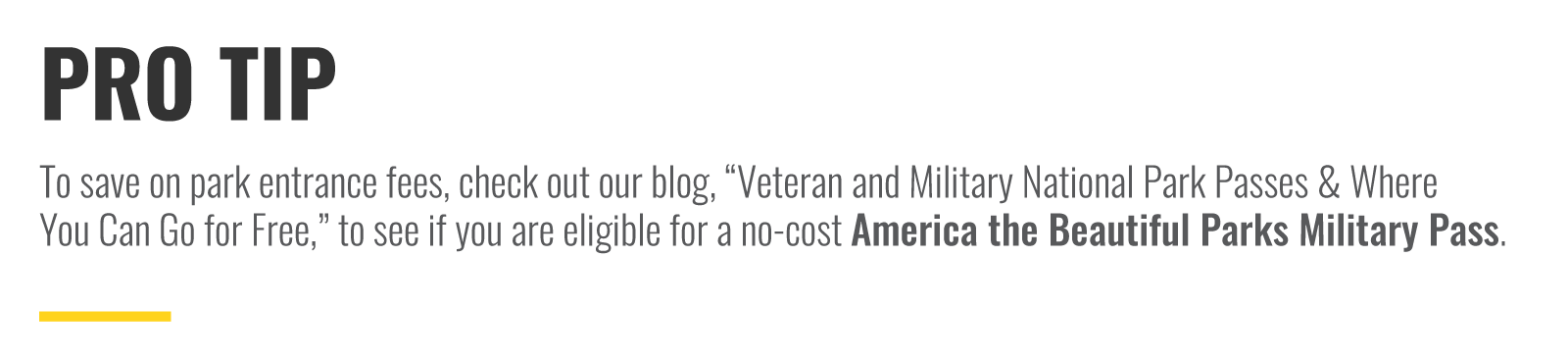 """Pro tip - To save on park entrance fees, check out our blog, """"Veteran and Military National Park Passes & Where You Can Go for Free,"""" to see if you are eligible for a no-cost America the Beautiful Parks Military Pass."""