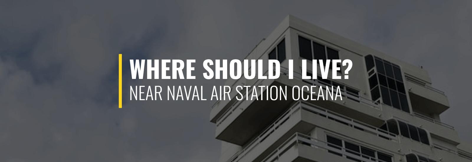 Where Should I Live Near NAS Oceana?