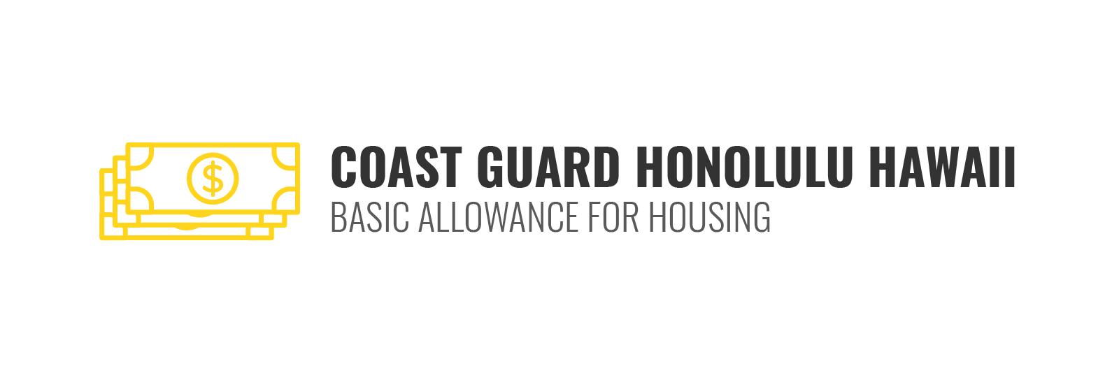 BAH for Coast Guard Housing in Honolulu Hawaii