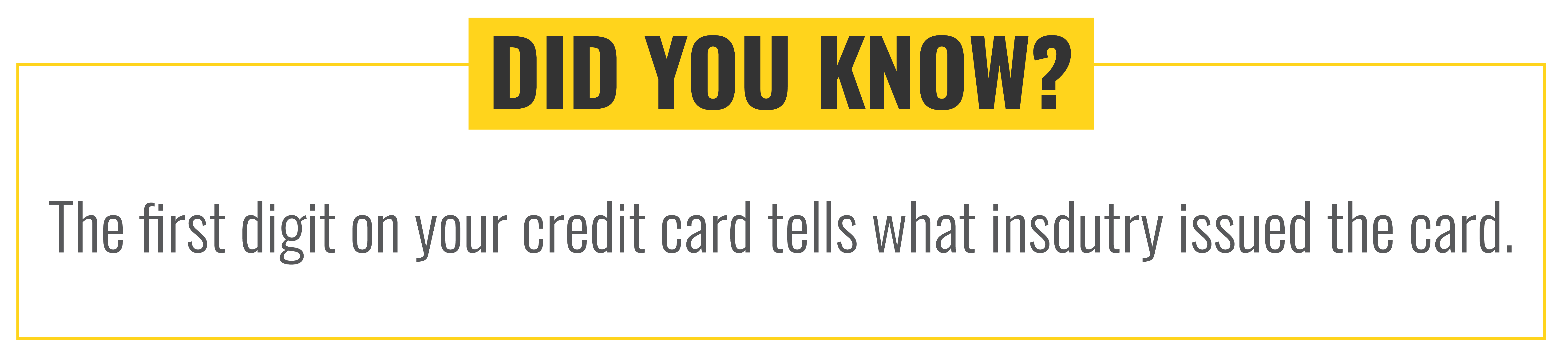 Did you know that the first digit of your credit card tells what industry issued the card.