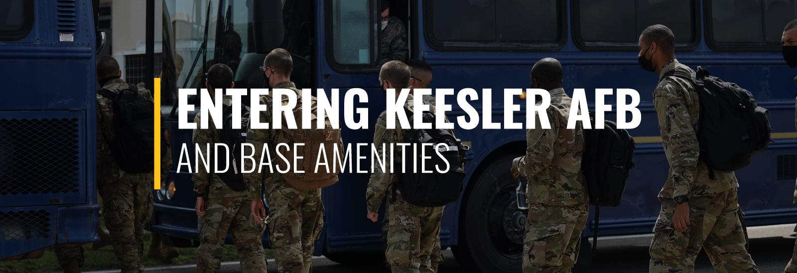 Entering Keesler Air Force Base and Base Amenities