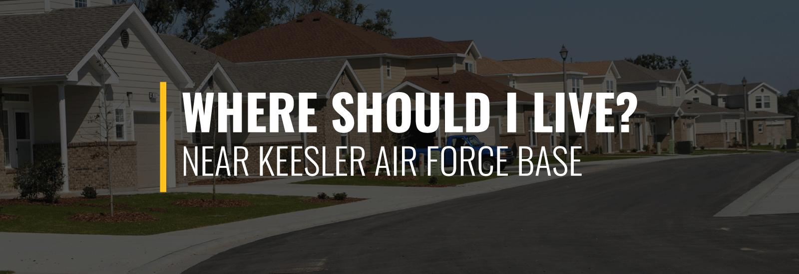 Where Should I Live Near Keesler Air Force Base?