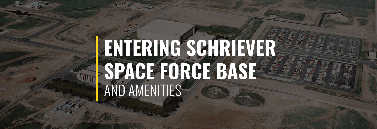 Entering Schriever Air Force Base (Now Space Force Base) and Amenities
