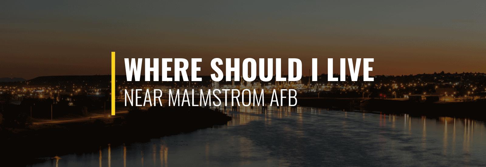 Where To Live Near Malmstrom Air Force Base?