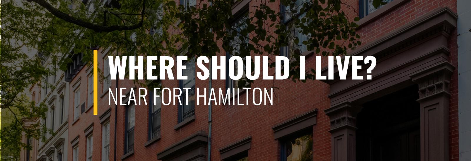 Where Should I Live Near Fort Hamilton?