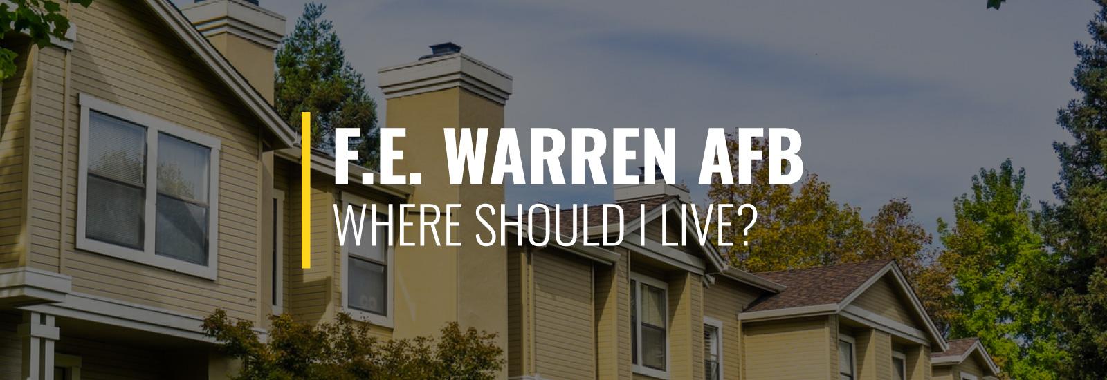 Where Should I Live Near Francis E. Warren Air Force Base?